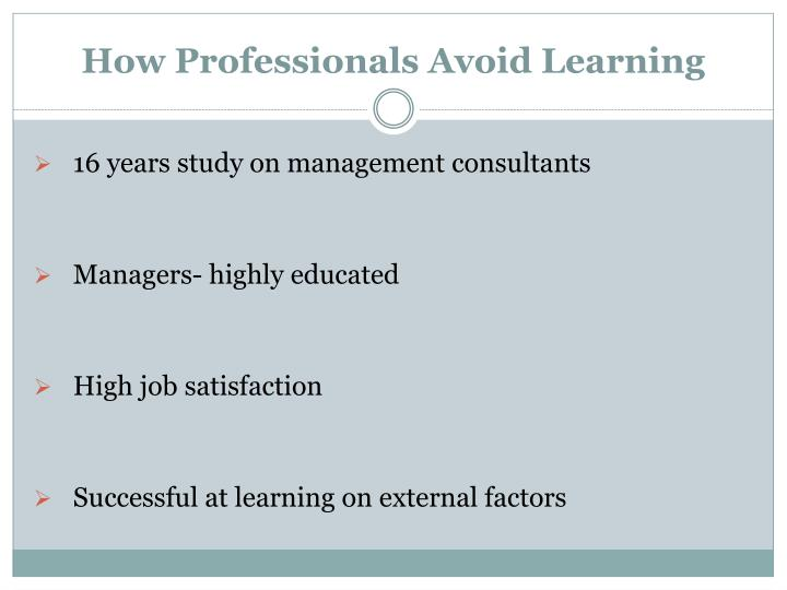 How Professionals Avoid Learning