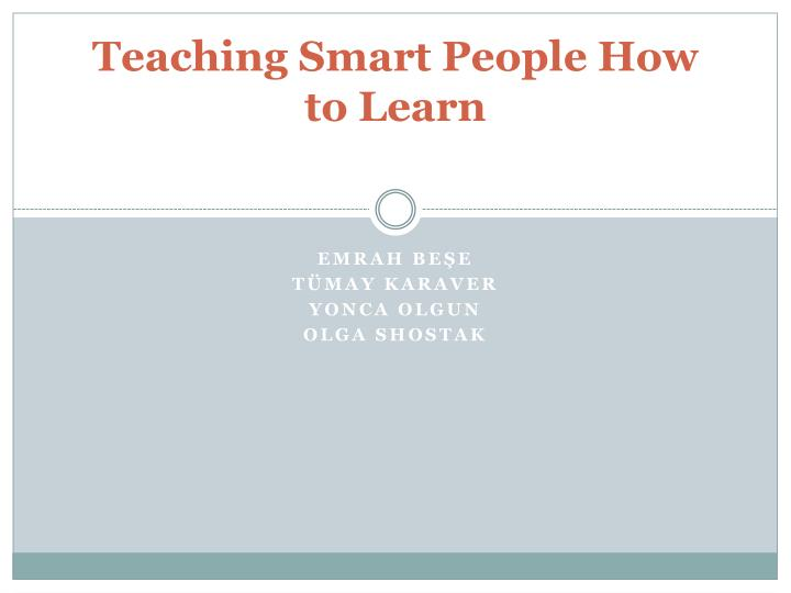 Teaching smart people how to learn