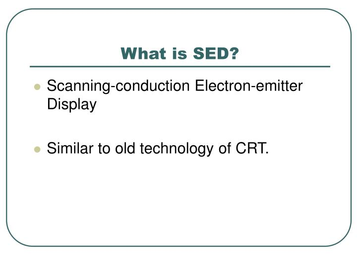 What is SED?
