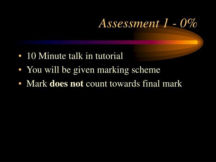 Assessment 1 - 0%