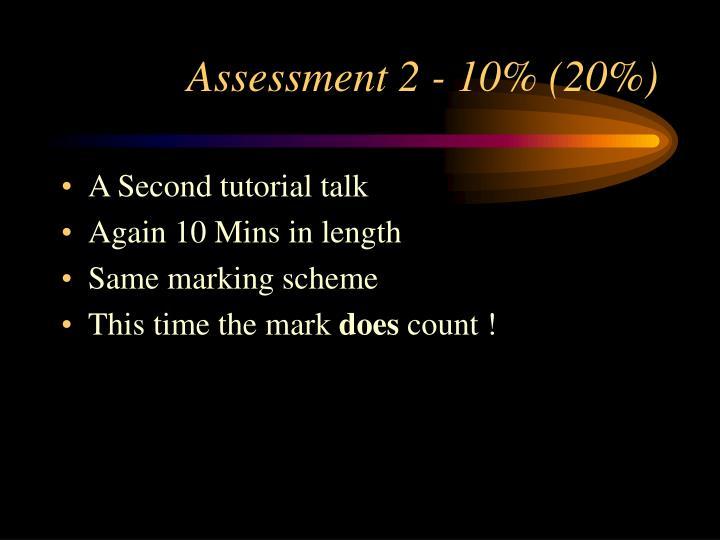 Assessment 2 - 10% (20%)
