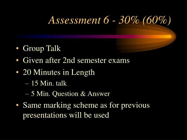 Assessment 6 - 30% (60%)