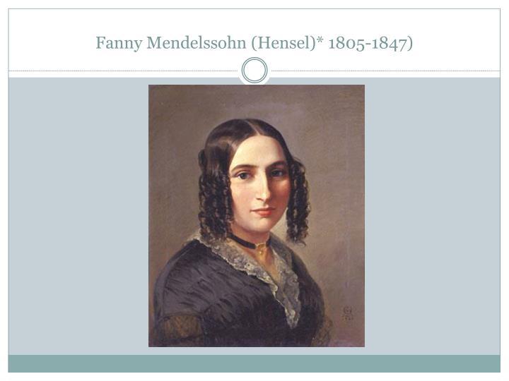 Fanny Mendelssohn (Hensel)* 1805-1847)