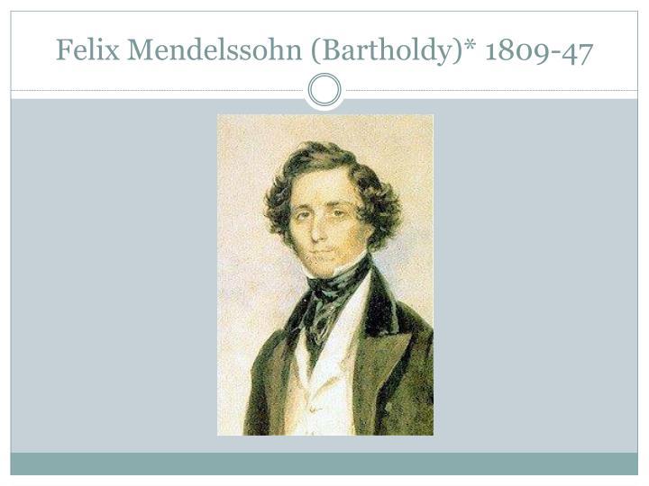 Felix Mendelssohn (Bartholdy)* 1809-47