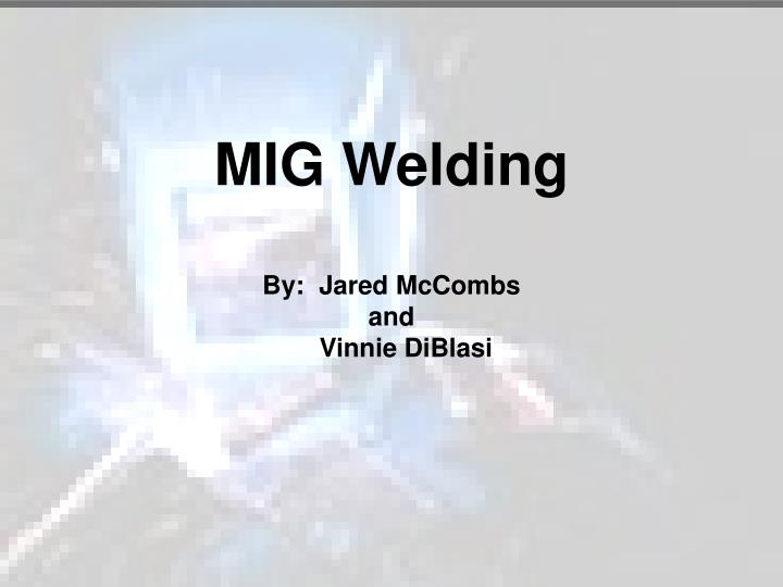 Mig welding by jared mccombs and vinnie diblasi