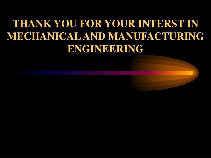 THANK YOU FOR YOUR INTERST IN MECHANICAL AND MANUFACTURING