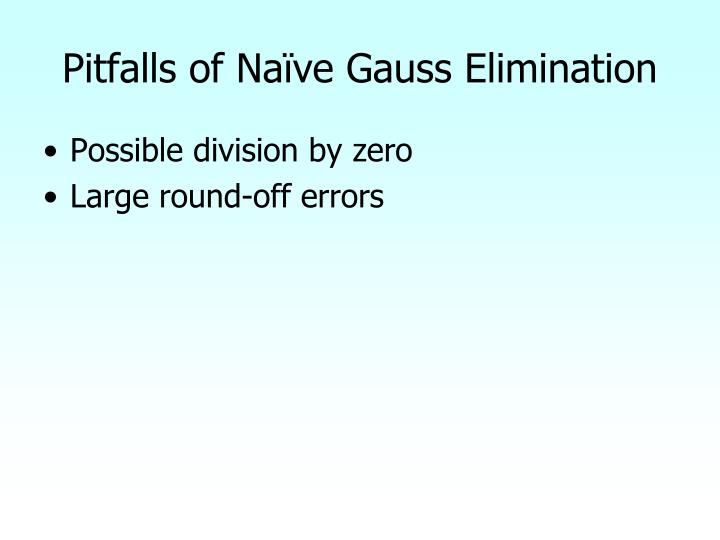 Pitfalls of Naïve Gauss Elimination