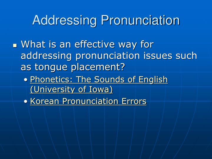 Addressing Pronunciation