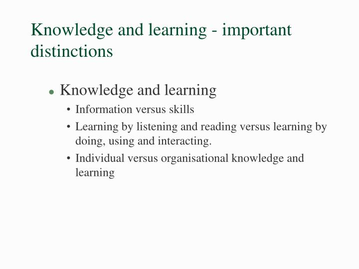 Knowledge and learning - important distinctions