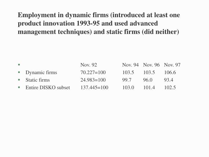 Employment in dynamic firms (introduced at least one product innovation 1993-95 and used advanced management techniques) and static firms (did neither)