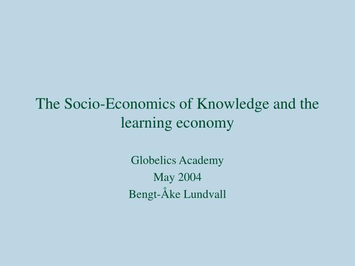 The socio economics of knowledge and the learning economy