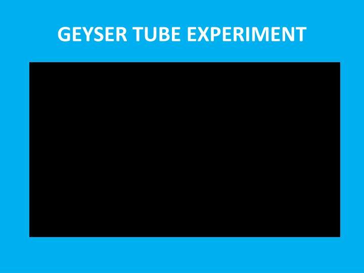 GEYSER TUBE EXPERIMENT