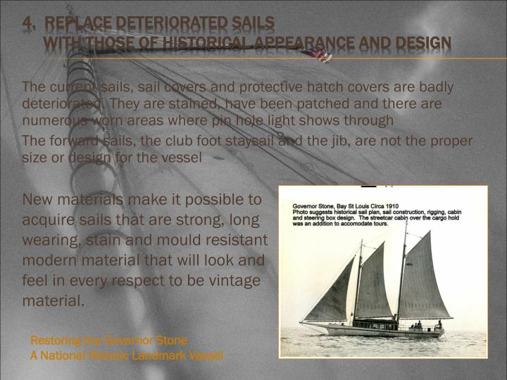 The current sails, sail covers and protective hatch covers are badly deteriorated. They are stained, have been patched and there are numerous worn areas where pin hole light shows through