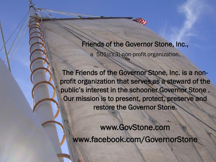Friends of the Governor Stone, Inc.,