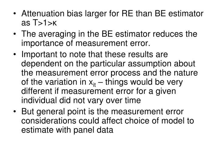 Attenuation bias larger for RE than BE estimator as T>1>