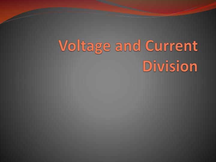 Voltage and current division