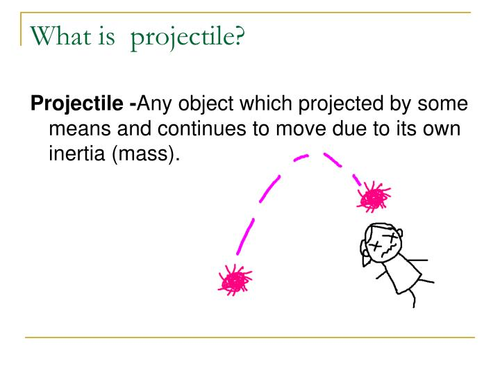 What is  projectile?