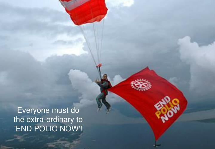 Everyone must do the extra-ordinary to 'END POLIO NOW'!