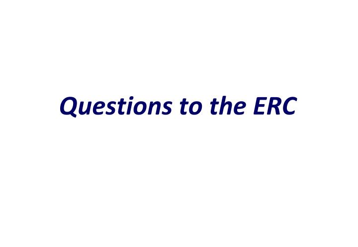 Questions to the ERC
