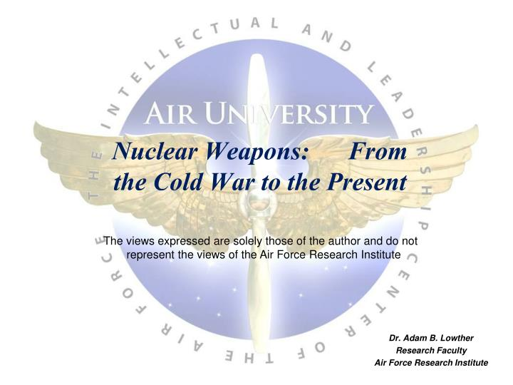 Nuclear weapons from the cold war to the present