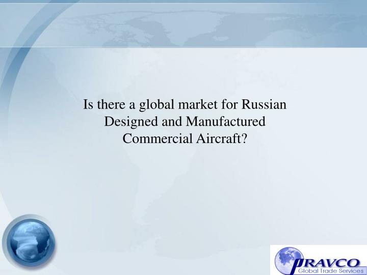 Is there a global market for russian designed and manufactured commercial aircraft