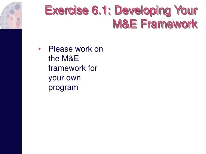 Exercise 6.1: Developing Your M&E Framework