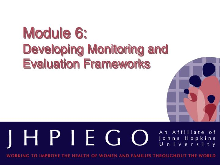 Module 6 developing monitoring and evaluation frameworks