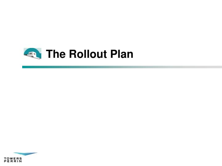 The Rollout Plan