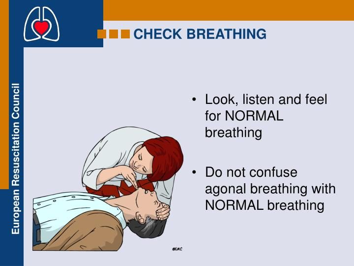 Look, listen and feel for NORMAL breathing
