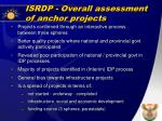 isrdp overall assessment of anchor projects