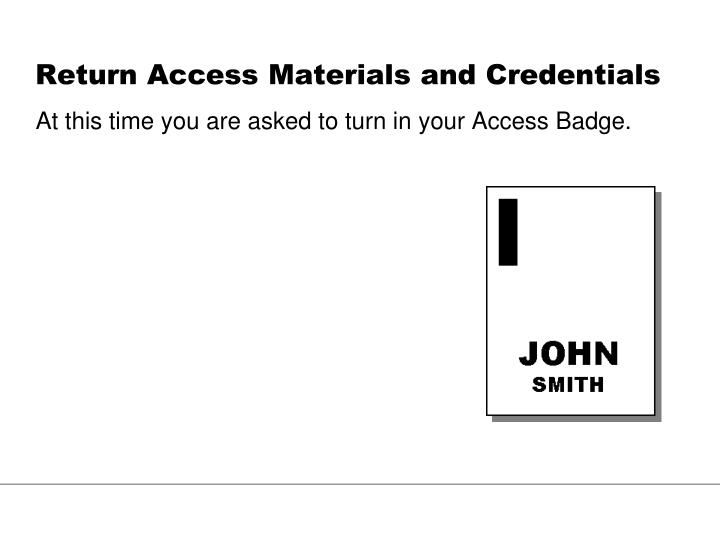 Return Access Materials and Credentials