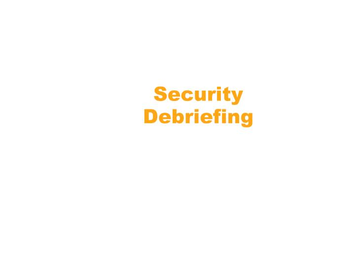 Security debriefing