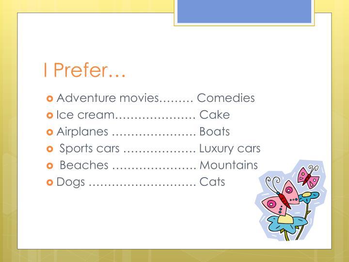 I Prefer…