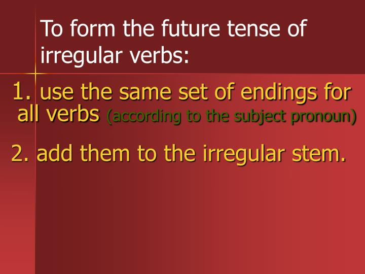 To form the future tense of irregular verbs: