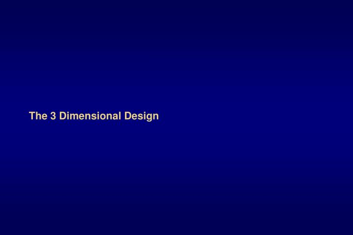 The 3 Dimensional Design