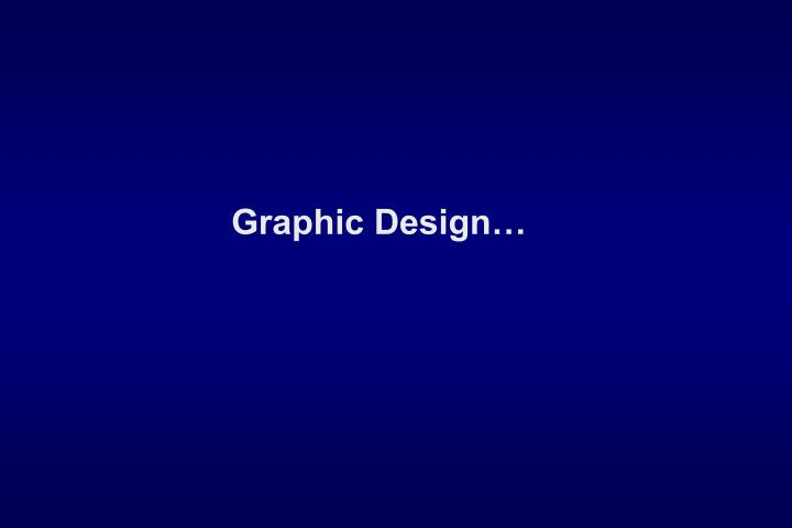 Graphic Design…