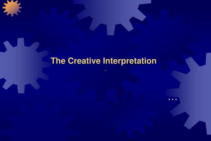 The Creative Interpretation