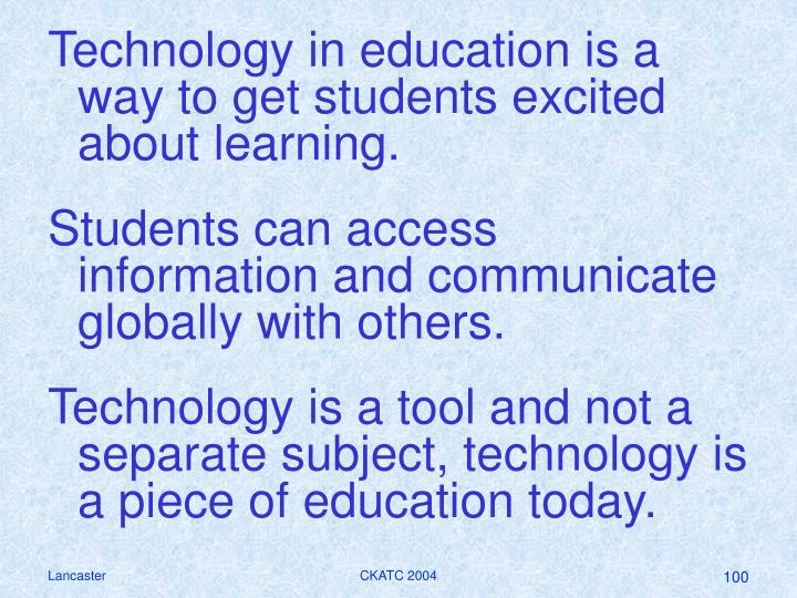 Technology in education is a way to get students excited about learning.