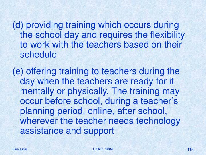 (d) providing training which occurs during the school day and requires the flexibility to work with the teachers based on their schedule