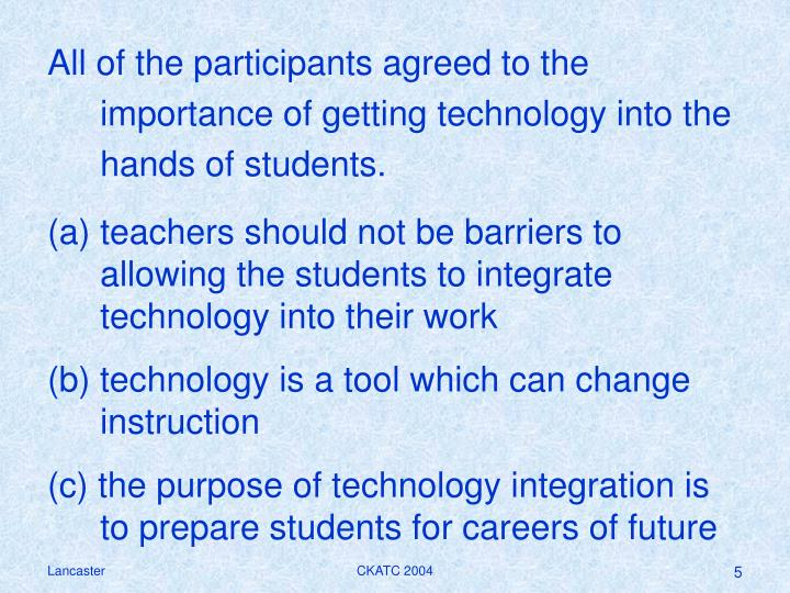 All of the participants agreed to the importance of getting technology into the hands of students.