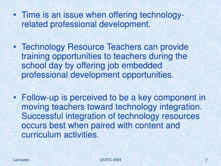 Time is an issue when offering technology-related professional development.