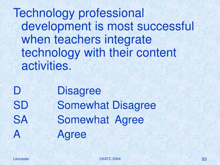 Technology professional development is most successful when teachers integrate technology with their content activities.
