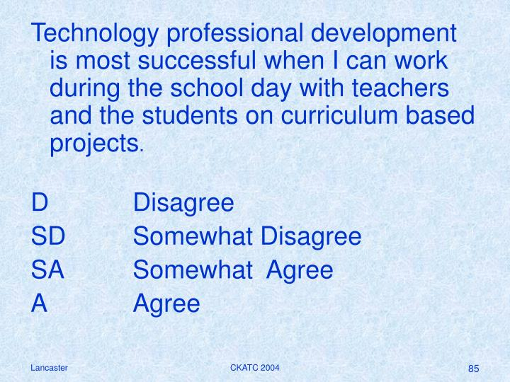 Technology professional development is most successful when I can work during the school day with teachers and the students on curriculum based projects