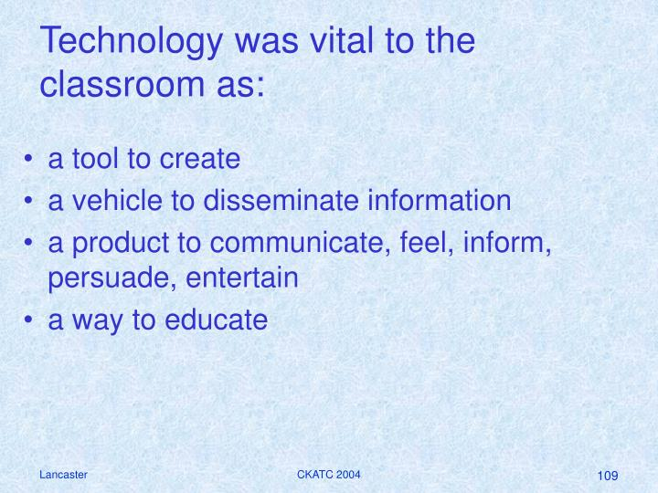 Technology was vital to the classroom as: