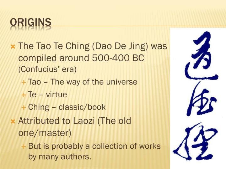 The Tao Te Ching (Dao De Jing) was compiled around 500-400 BC