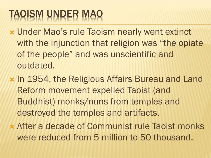 "Under Mao's rule Taoism nearly went extinct with the injunction that religion was ""the opiate of the people"" and was unscientific and outdated."