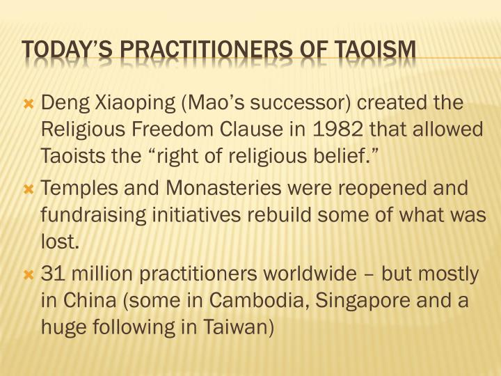 "Deng Xiaoping (Mao's successor) created the Religious Freedom Clause in 1982 that allowed Taoists the ""right of religious belief."""
