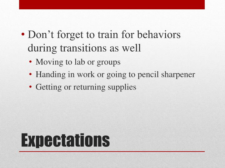 Don't forget to train for behaviors during transitions as well