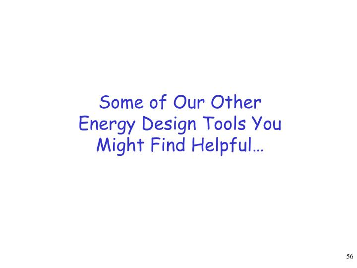 Some of Our Other Energy Design Tools You Might Find Helpful…