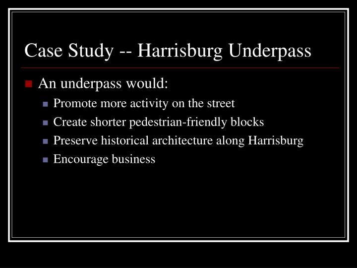 Case Study -- Harrisburg Underpass